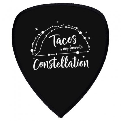 Tacos Is My Favorite Constellation Shield S Patch Designed By Honeysuckle