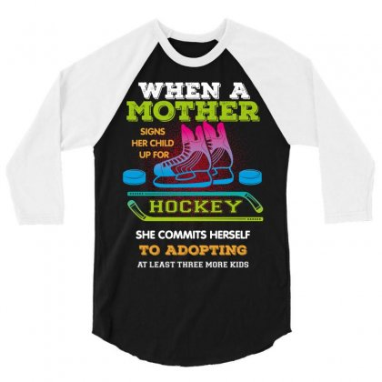 When A Mother Signs Her Child Up For Hockey 3/4 Sleeve Shirt Designed By Wizarts