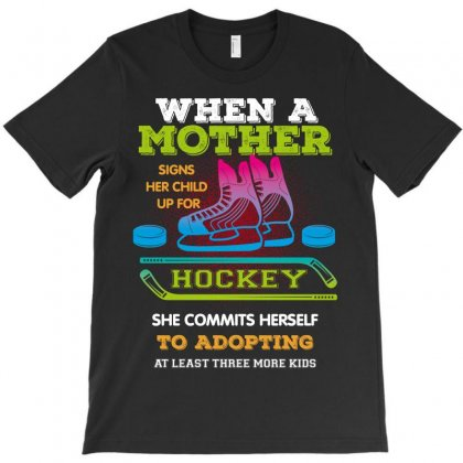 When A Mother Signs Her Child Up For Hockey T-shirt Designed By Wizarts