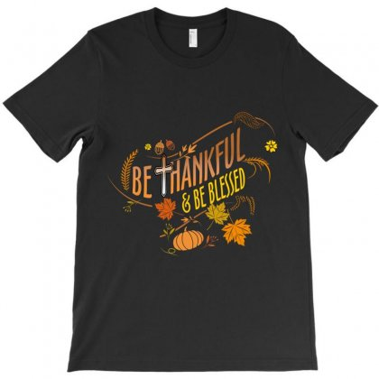 Be Thankful Be Blessed T-shirt Designed By Wizarts