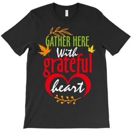 Gather Here With Grateful Heart T-shirt Designed By Wizarts