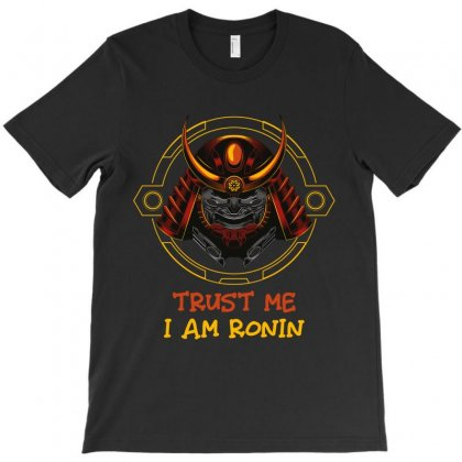 Trust Me I Am Ronin T-shirt Designed By Wizarts