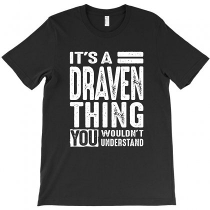 It's A Draven Thing Funny Gifts Name T-shirt Designed By Cidolopez