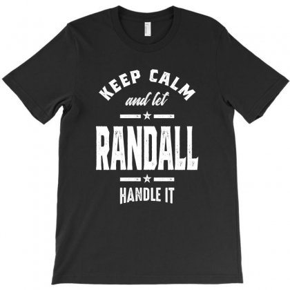 Keep Calm And Let Randall Handle It Funny Gifts Name T-shirt Designed By Cidolopez