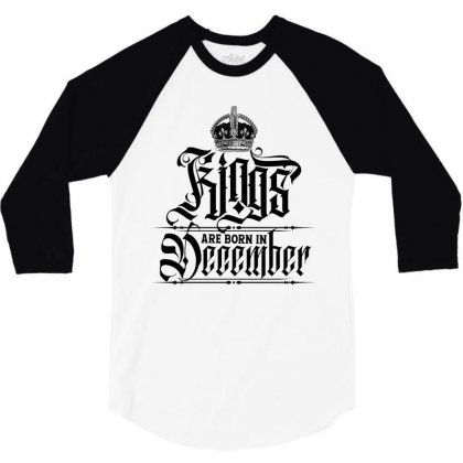 Kings Are Born In December 3/4 Sleeve Shirt Designed By Tiococacola