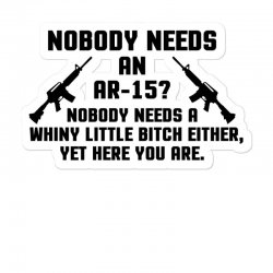 Nobody Needs An Ar 15 Sticker Designed By Tshiart
