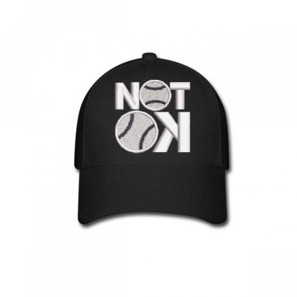 Not  Ok Embroidered Baseball Cap Designed By Madhatter