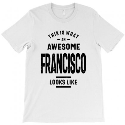 Awesome Francisco Funny Novelty Gifts Name T-shirt Designed By Cidolopez