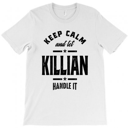 Keep Calm And Let Killian Handle It Funny Gifts Name T-shirt Designed By Cidolopez