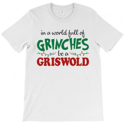 In A World Full Of Grinches Be A Griswold For Light T-shirt Designed By Sengul