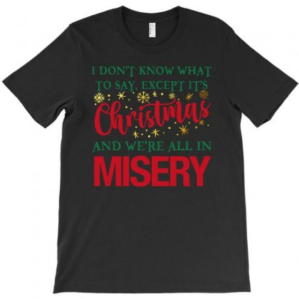 I Don't Know What To Say Except It's Christmas T-shirt Designed By Sengul