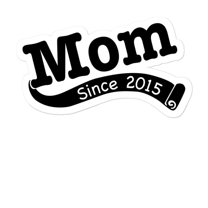 Mom Since 2015 Sticker | Artistshot
