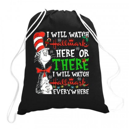 I Will Watch Hallmark Here Or There I Will Watch Hallmark Everywhere Drawstring Bags Designed By Neset