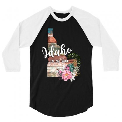 Idaho In My Soul For 3/4 Sleeve Shirt Designed By Honeysuckle