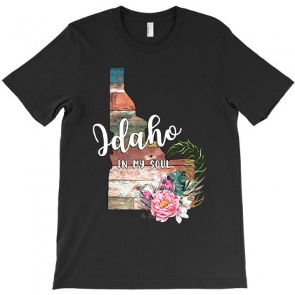 Idaho In My Soul For T-shirt Designed By Honeysuckle