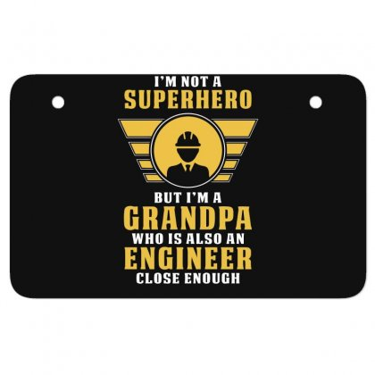 I'm Not A Superhero But I'm A Grandpa Who Is Also An Engineer Atv License Plate Designed By Erryshop