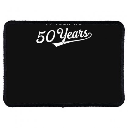 It Took Me 50 Years To Look This Good Funny Rectangle Patch Designed By Erryshop