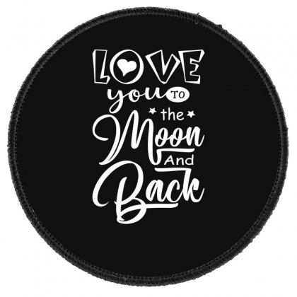 Love You To The Moon And Back Funny Round Patch Designed By Erryshop