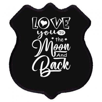 Love You To The Moon And Back Funny Shield Patch Designed By Erryshop
