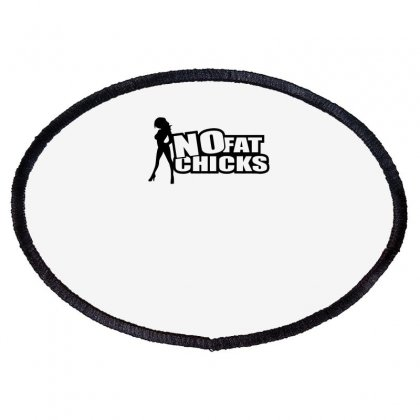 No Fat Chicks Funny Oval Patch Designed By Erryshop