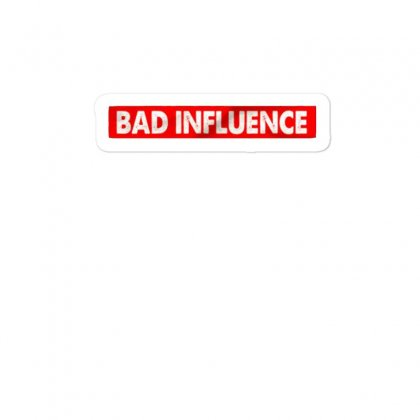 Bad Influence Sticker Designed By Disgus_thing