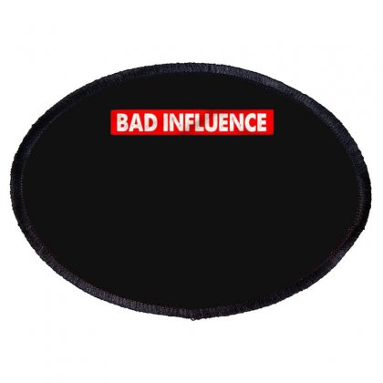 Bad Influence Oval Patch Designed By Disgus_thing