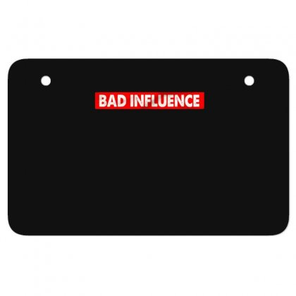 Bad Influence Atv License Plate Designed By Disgus_thing