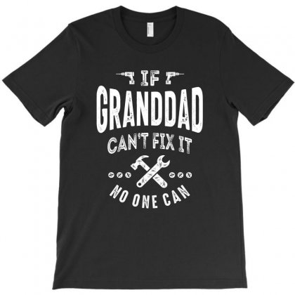 If Granddad Can't Fix It Grandpa Gift T-shirt Designed By Cidolopez