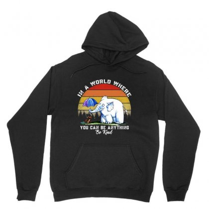 In A World Where You Can Be Anything Be Kind Unisex Hoodie Designed By Mirazjason