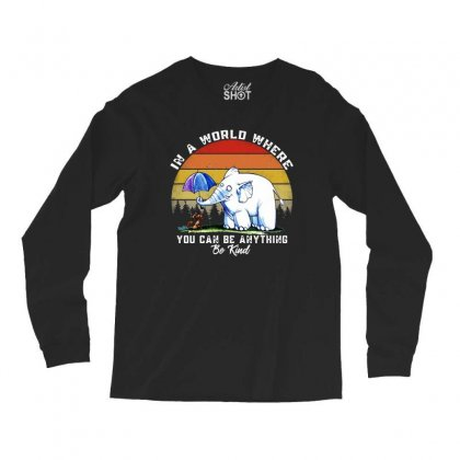 In A World Where You Can Be Anything Be Kind Long Sleeve Shirts Designed By Mirazjason