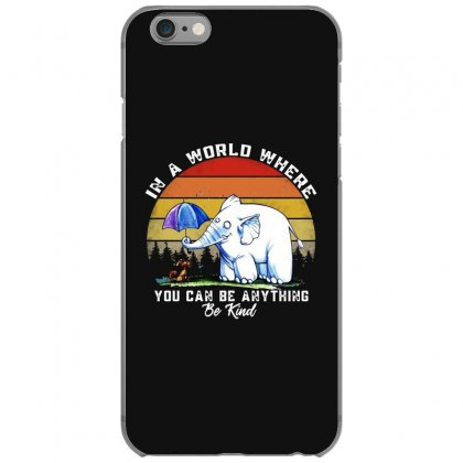 In A World Where You Can Be Anything Be Kind Iphone 6/6s Case Designed By Mirazjason