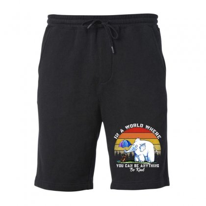 In A World Where You Can Be Anything Be Kind Fleece Short Designed By Mirazjason