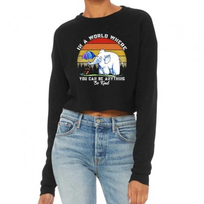 In A World Where You Can Be Anything Be Kind Cropped Sweater Designed By Mirazjason