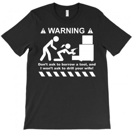 Drill Your Wife T-shirt Designed By Daraart