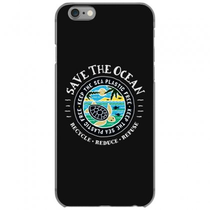 Save The Ocean   Keep The Sea Plastic Free Iphone 6/6s Case Designed By Mirazjason