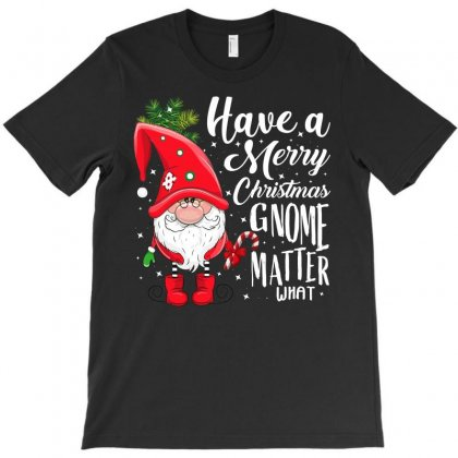 Gnome Matter What Christmas T-shirt Designed By Omer Acar