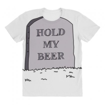 Hold My Beer All Over Women's T-shirt Designed By Daraart