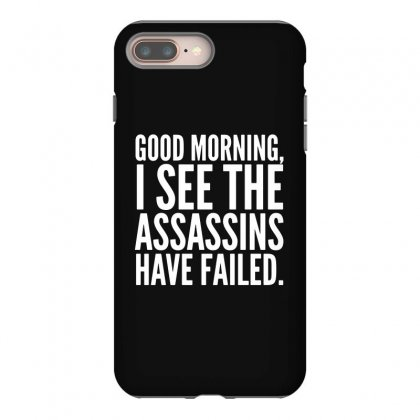 Good Morning I See The Assassins Have Failed Iphone 8 Plus Case Designed By Meganphoebe