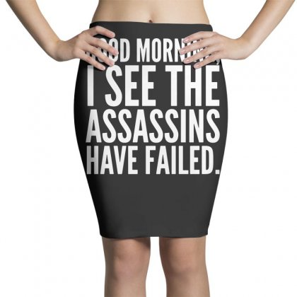 Good Morning I See The Assassins Have Failed Pencil Skirts Designed By Meganphoebe