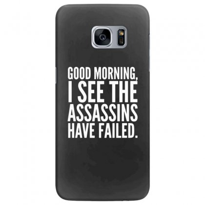 Good Morning I See The Assassins Have Failed Samsung Galaxy S7 Edge Case Designed By Meganphoebe