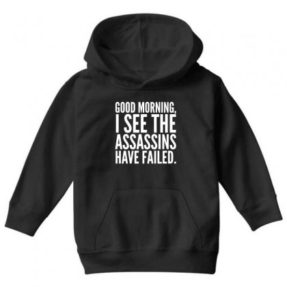 Good Morning I See The Assassins Have Failed Youth Hoodie Designed By Meganphoebe