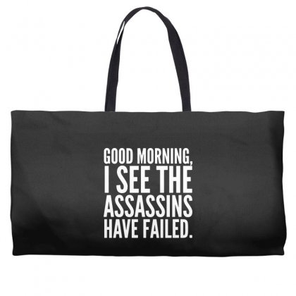 Good Morning I See The Assassins Have Failed Weekender Totes Designed By Meganphoebe