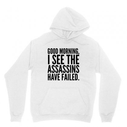 Good Morning I See The Assassins Have Failed Unisex Hoodie Designed By Meganphoebe