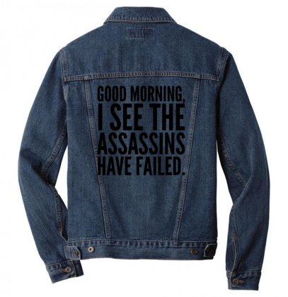 Good Morning I See The Assassins Have Failed Men Denim Jacket Designed By Meganphoebe