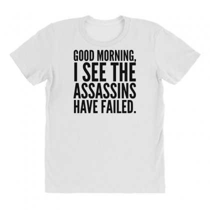 Good Morning I See The Assassins Have Failed All Over Women's T-shirt Designed By Meganphoebe