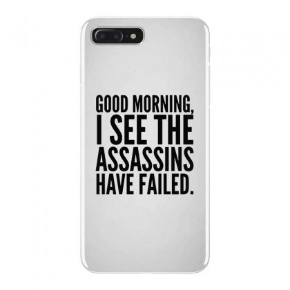Good Morning I See The Assassins Have Failed Iphone 7 Plus Case Designed By Meganphoebe
