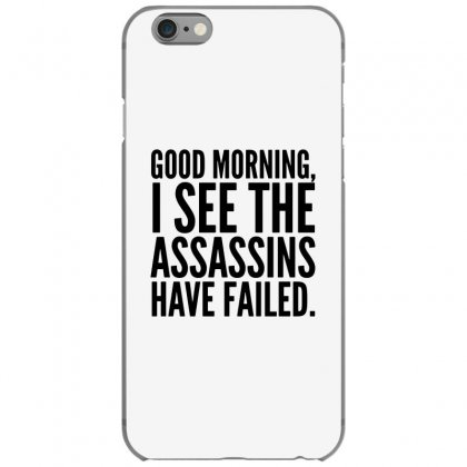 Good Morning I See The Assassins Have Failed Iphone 6/6s Case Designed By Meganphoebe