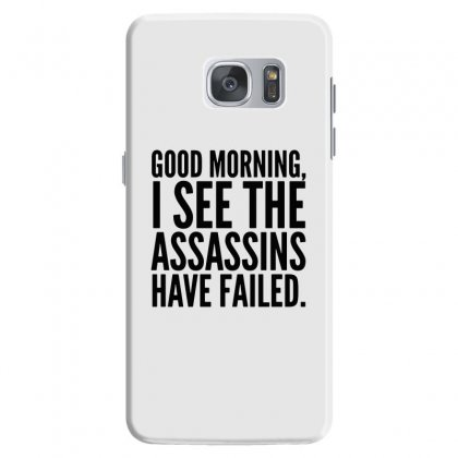 Good Morning I See The Assassins Have Failed Samsung Galaxy S7 Case Designed By Meganphoebe
