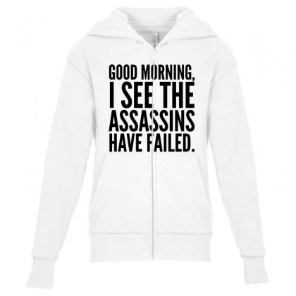 Good Morning I See The Assassins Have Failed Youth Zipper Hoodie Designed By Meganphoebe