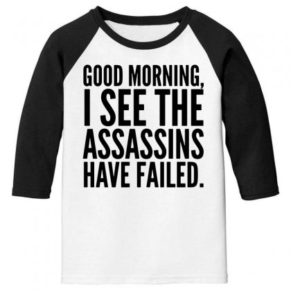 Good Morning I See The Assassins Have Failed Youth 3/4 Sleeve Designed By Meganphoebe